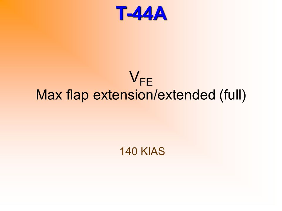 T-44A V FE Max flap extension/extended (full) 140 KIAS