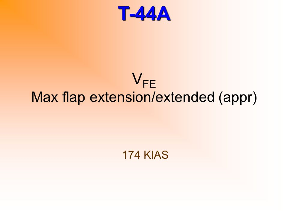 T-44A V FE Max flap extension/extended (appr) 174 KIAS
