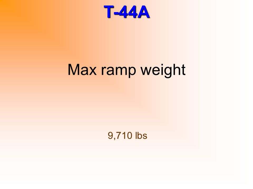 T-44A Max ramp weight 9,710 lbs