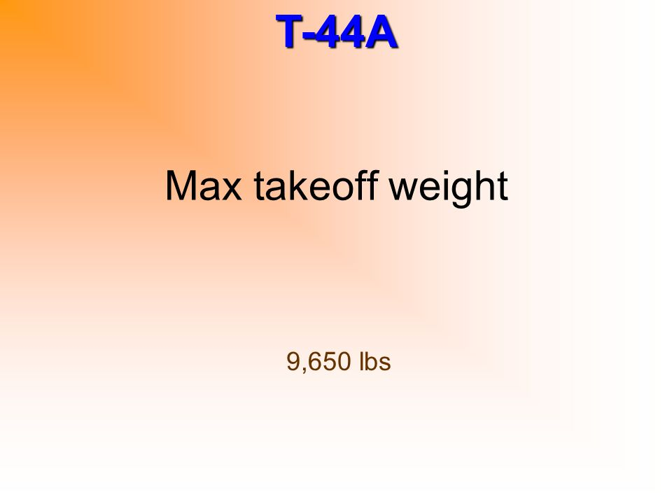 T-44A Max takeoff weight 9,650 lbs