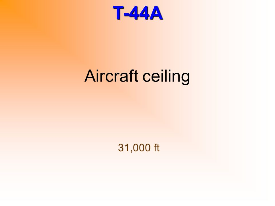 T-44A Aircraft ceiling 31,000 ft