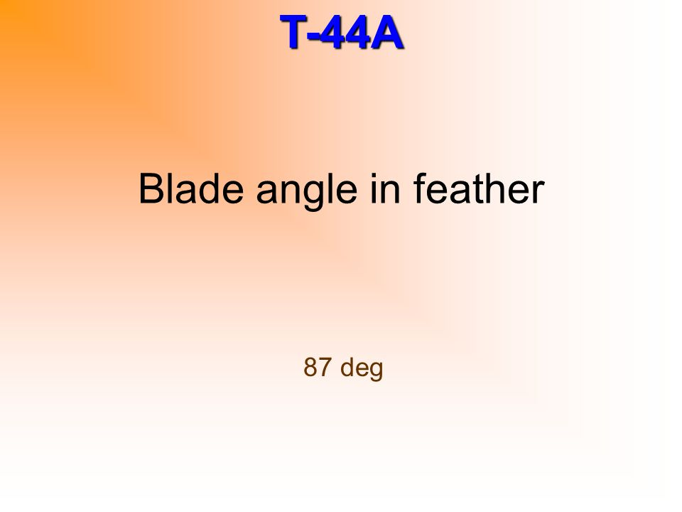 T-44A Blade angle in feather 87 deg