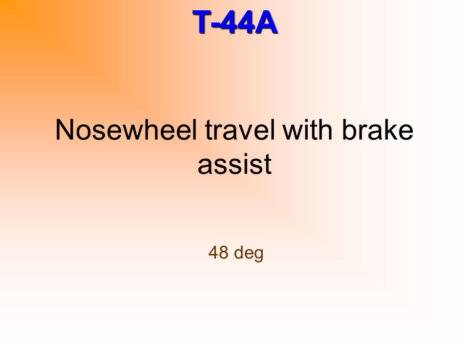 T-44A Nosewheel travel with brake assist 48 deg