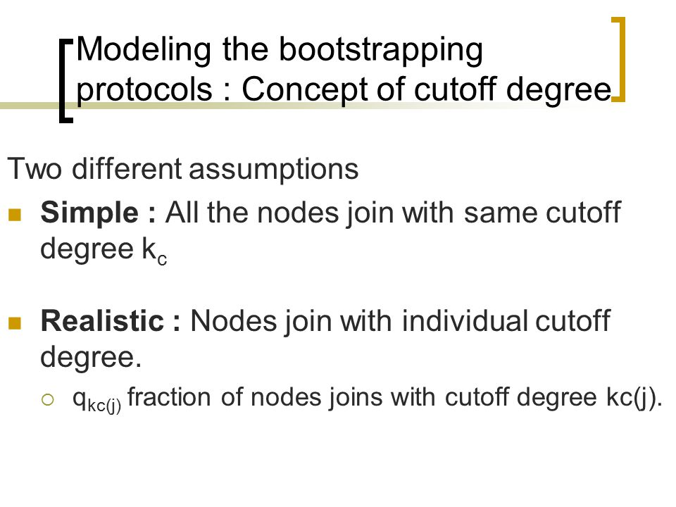 Two different assumptions Simple : All the nodes join with same cutoff degree k c Realistic : Nodes join with individual cutoff degree.