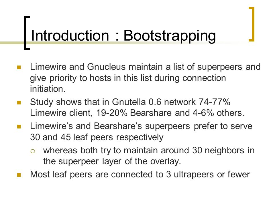Limewire and Gnucleus maintain a list of superpeers and give priority to hosts in this list during connection initiation.