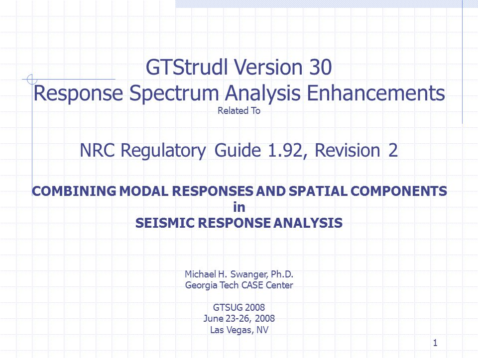 1 GTStrudl Version 30 Response Spectrum Analysis Enhancements Related To NRC Regulatory Guide 1.92, Revision 2 COMBINING MODAL RESPONSES AND SPATIAL C