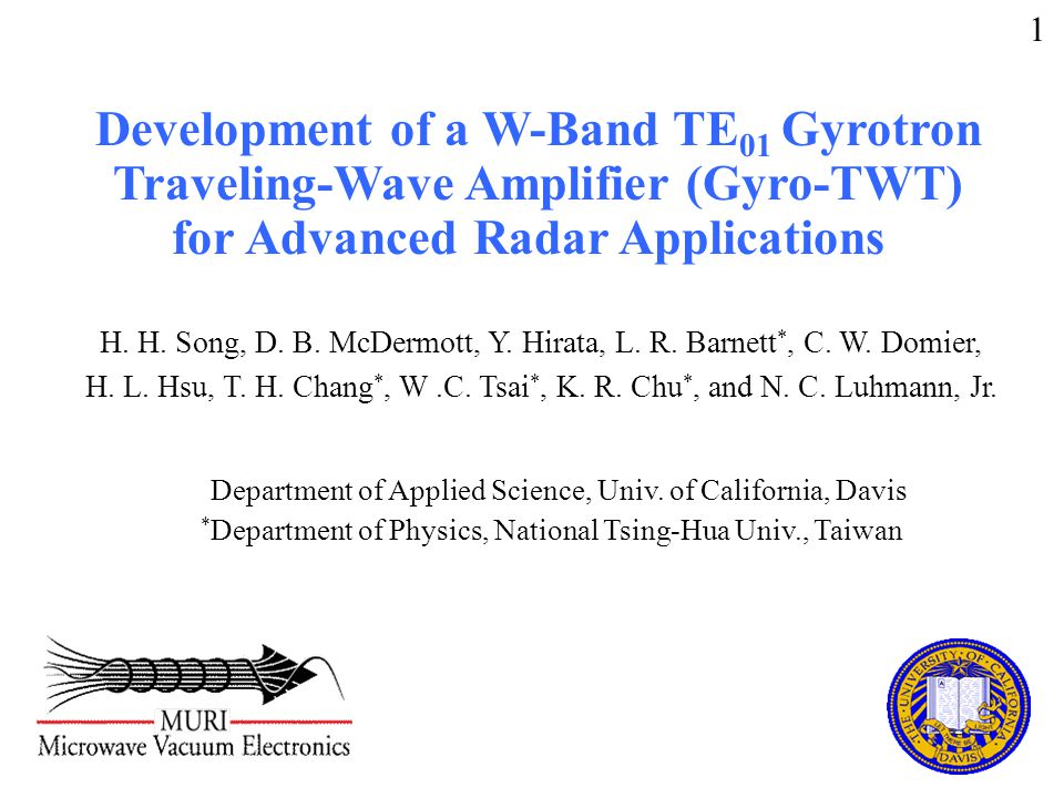 Development of a W-Band TE 01 Gyrotron Traveling-Wave Amplifier (Gyro-TWT) for Advanced Radar Applications 1 Department of Applied Science, Univ.