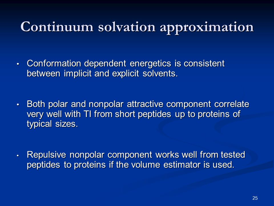 25 Continuum solvation approximation Conformation dependent energetics is consistent between implicit and explicit solvents. Conformation dependent en
