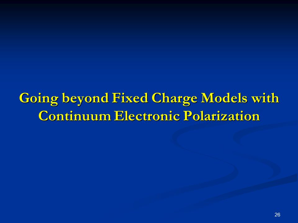 26 Going beyond Fixed Charge Models with Continuum Electronic Polarization