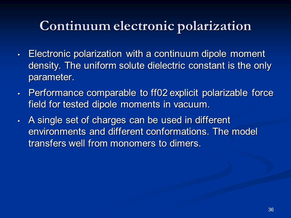 36 Continuum electronic polarization Electronic polarization with a continuum dipole moment density. The uniform solute dielectric constant is the onl