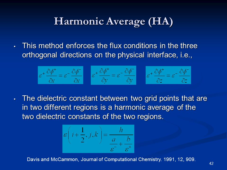 42 Harmonic Average (HA) This method enforces the flux conditions in the three orthogonal directions on the physical interface, i.e., This method enfo