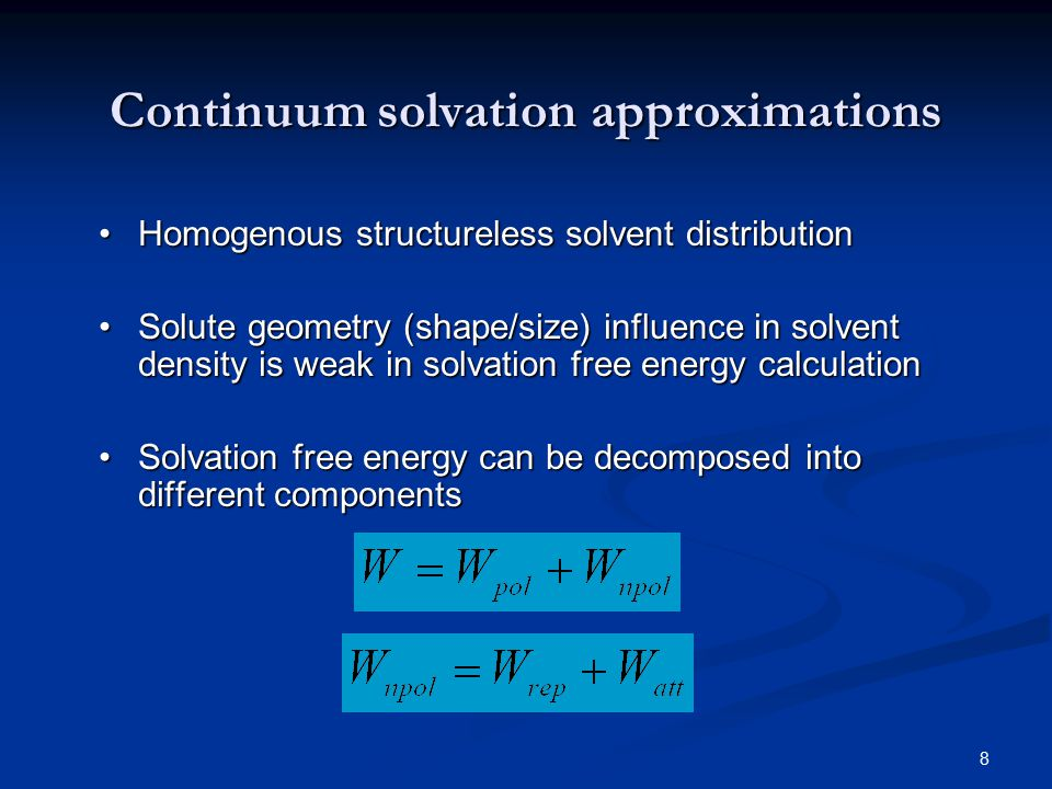 8 Continuum solvation approximations Homogenous structureless solvent distributionHomogenous structureless solvent distribution Solute geometry (shape