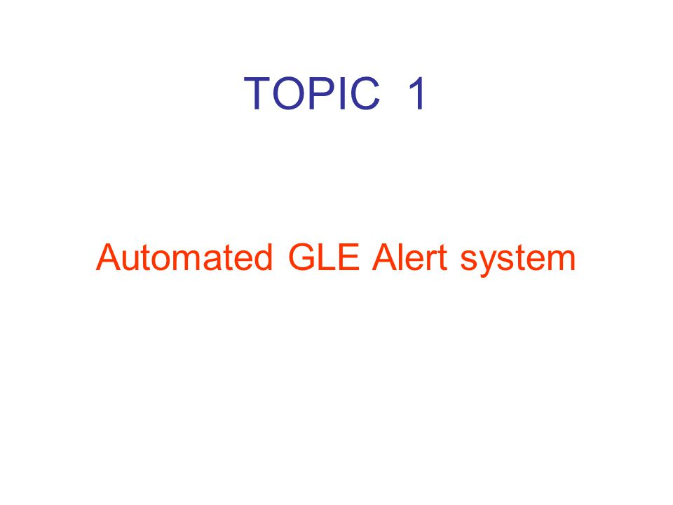 TOPIC 1 Automated GLE Alert system