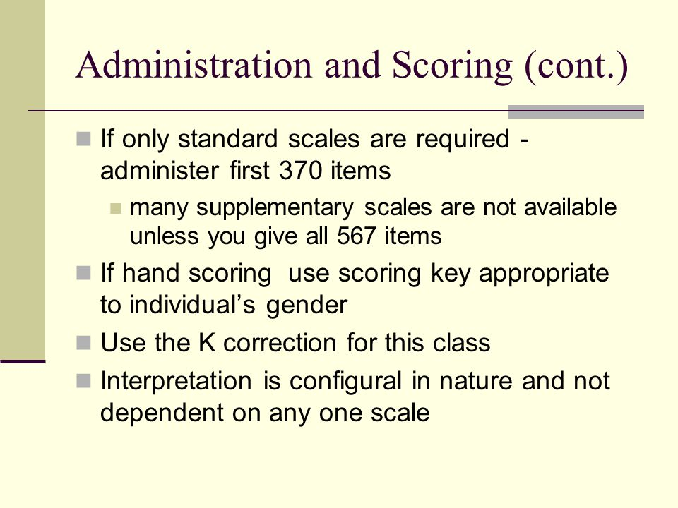 Administration and Scoring (cont.) If only standard scales are required - administer first 370 items many supplementary scales are not available unles