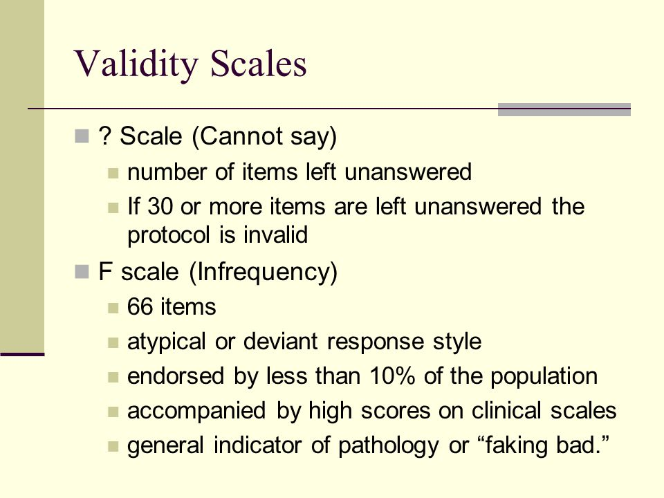 Validity Scales ? Scale (Cannot say) number of items left unanswered If 30 or more items are left unanswered the protocol is invalid F scale (Infreque