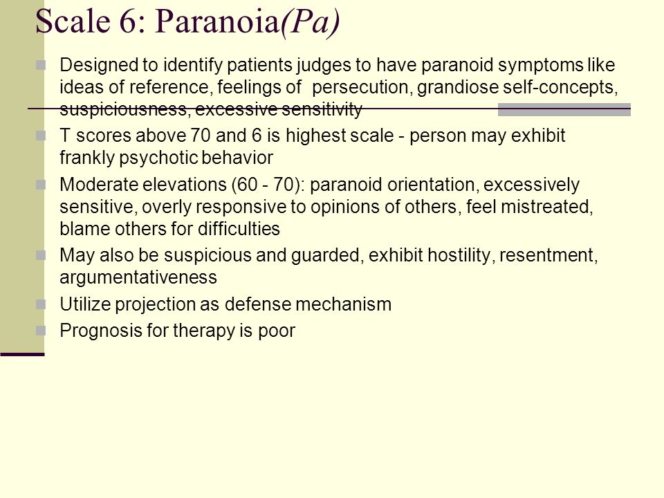 Scale 6: Paranoia(Pa) Designed to identify patients judges to have paranoid symptoms like ideas of reference, feelings of persecution, grandiose self-
