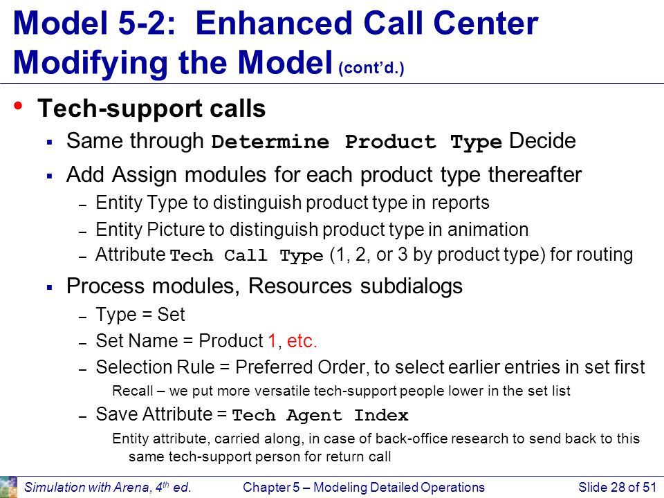 Simulation with Arena, 4 th ed.Chapter 5 – Modeling Detailed OperationsSlide 28 of 51 Model 5-2: Enhanced Call Center Modifying the Model (cont'd.) Te