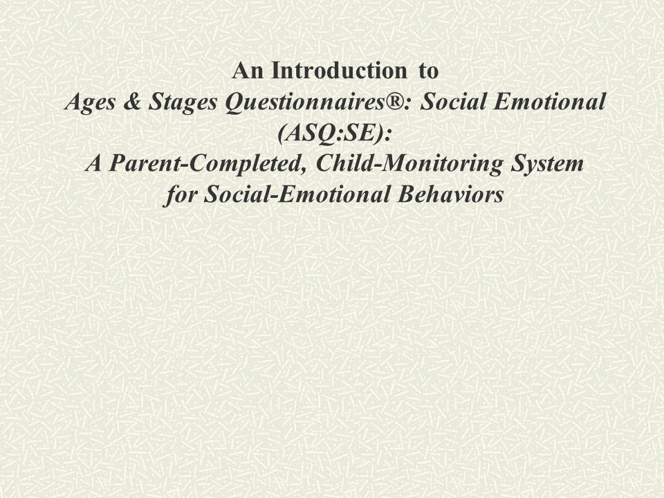 An Introduction to Ages & Stages Questionnaires®: Social Emotional (ASQ:SE): A Parent-Completed, Child-Monitoring System for Social-Emotional Behaviors