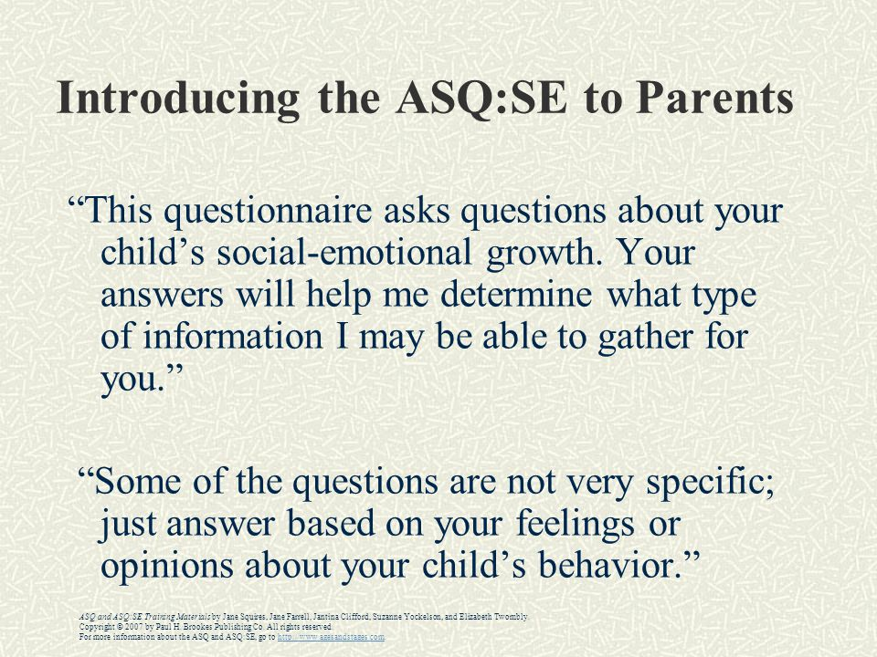 Introducing the ASQ:SE to Parents This questionnaire asks questions about your child's social-emotional growth.