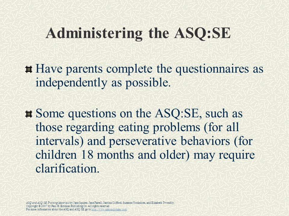 Administering the ASQ:SE Have parents complete the questionnaires as independently as possible.