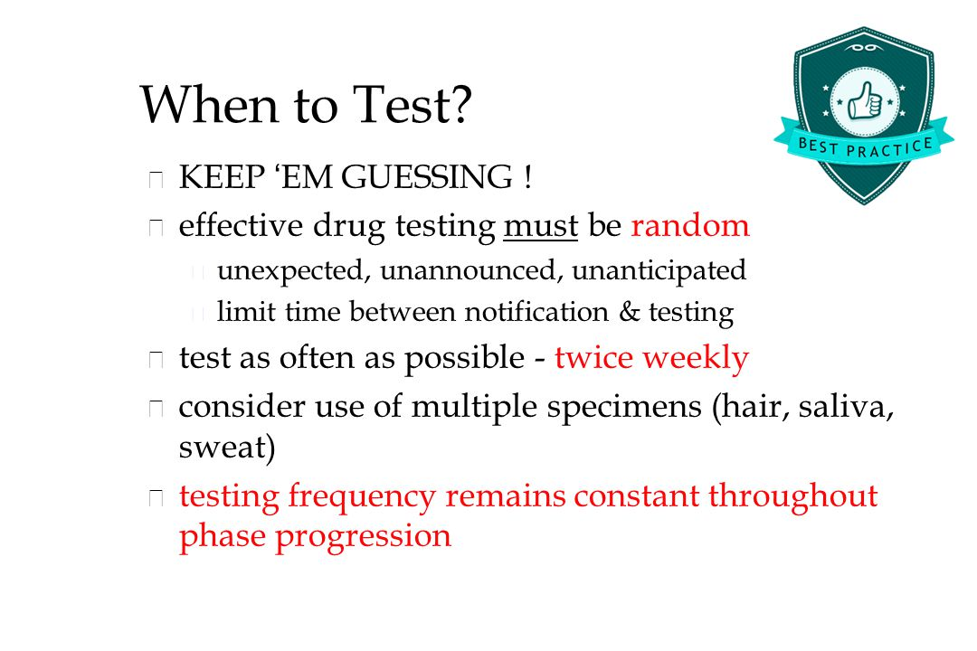When to Test.KEEP ' EM GUESSING .