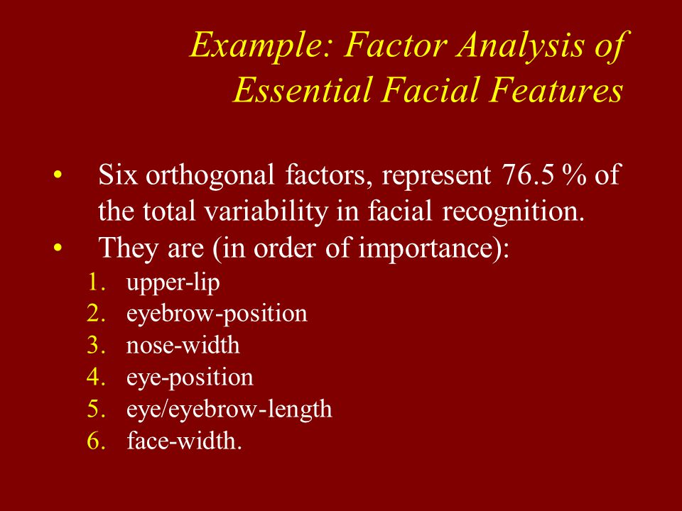 Six orthogonal factors, represent 76.5 % of the total variability in facial recognition.