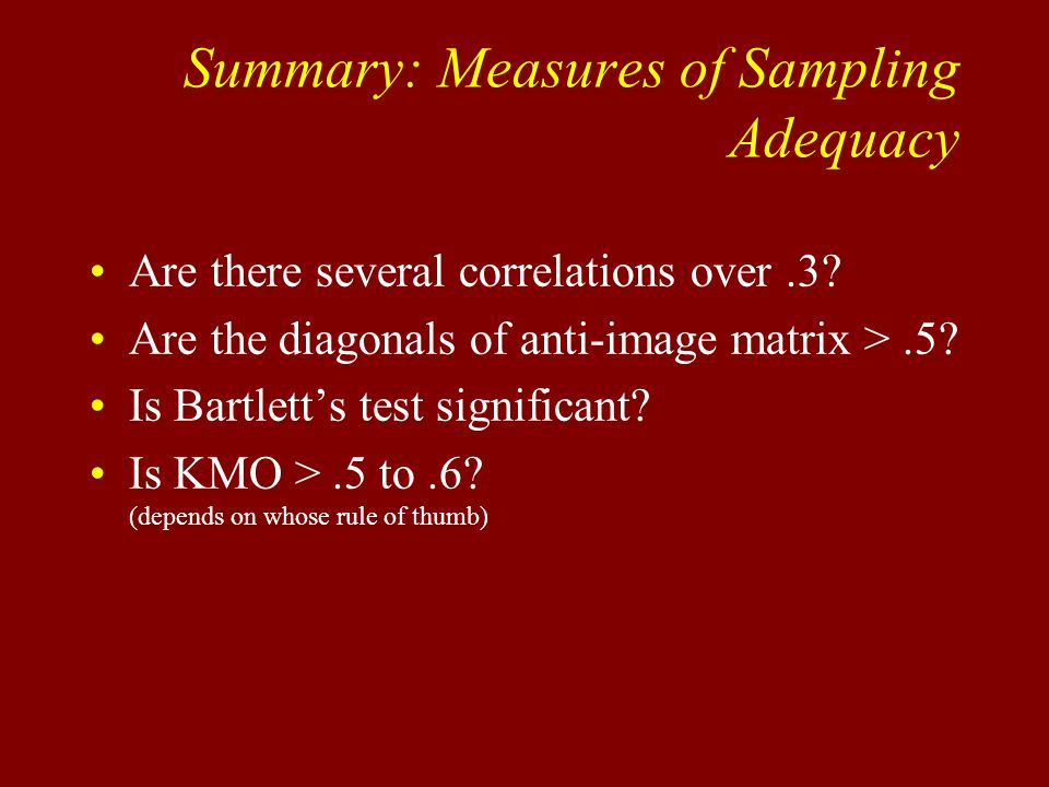 Summary: Measures of Sampling Adequacy Are there several correlations over.3.