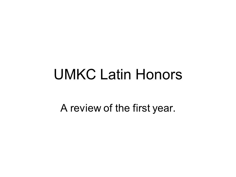 UMKC Latin Honors A review of the first year.