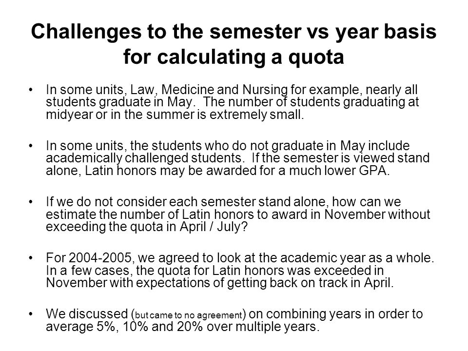 Challenges to the semester vs year basis for calculating a quota In some units, Law, Medicine and Nursing for example, nearly all students graduate in May.