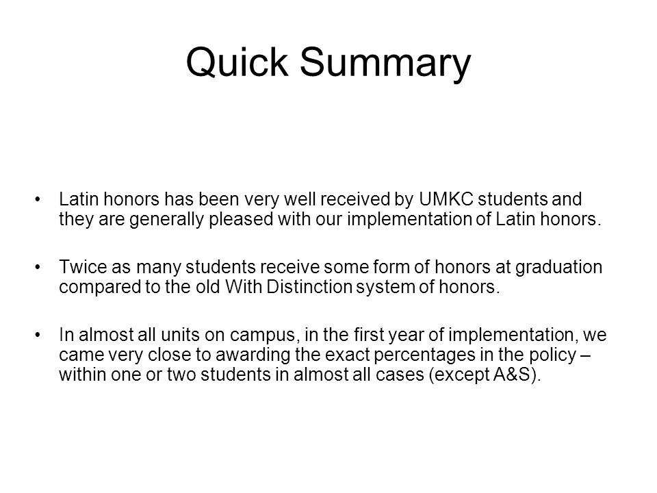 Quick Summary Latin honors has been very well received by UMKC students and they are generally pleased with our implementation of Latin honors.