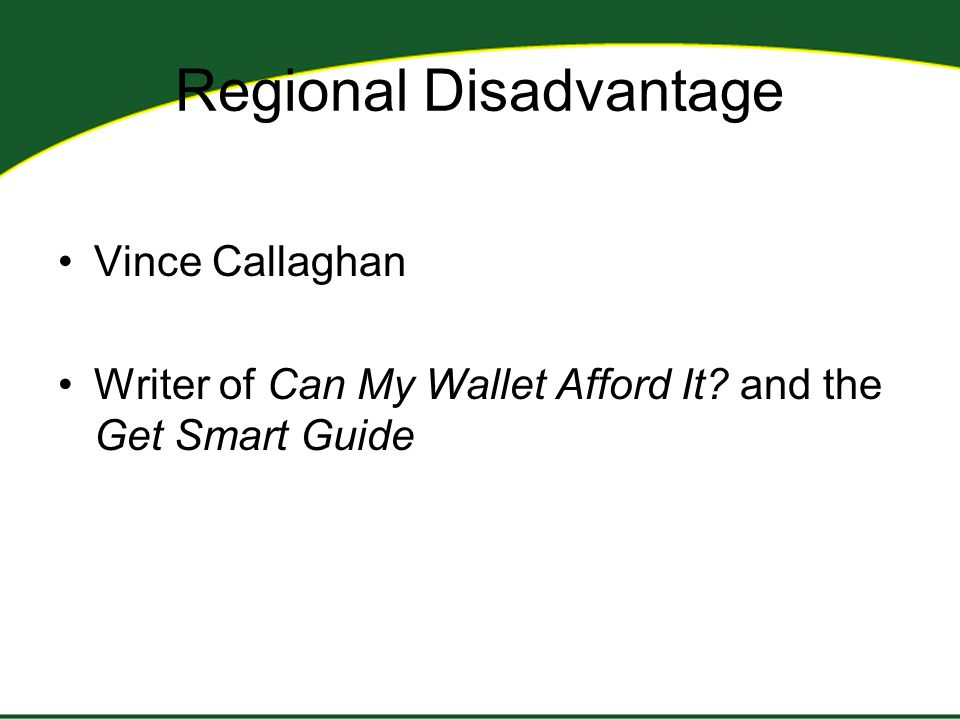 Regional Disadvantage Vince Callaghan Writer of Can My Wallet Afford It and the Get Smart Guide