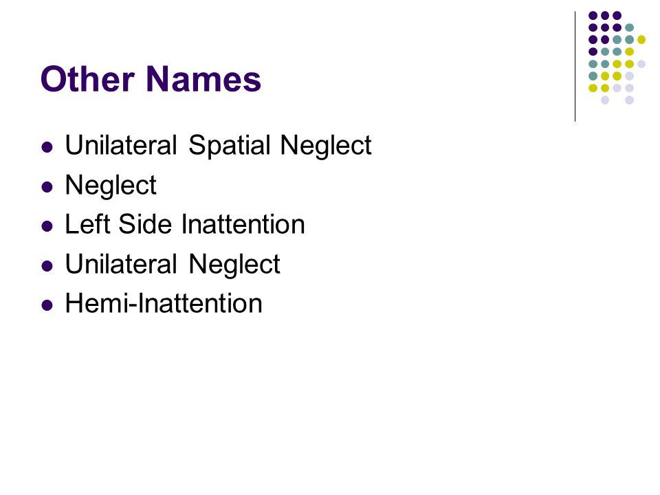 Other Names Unilateral Spatial Neglect Neglect Left Side Inattention Unilateral Neglect Hemi-Inattention