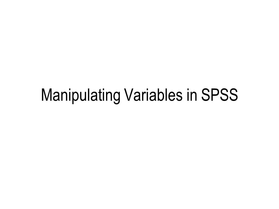 Manipulating Variables in SPSS
