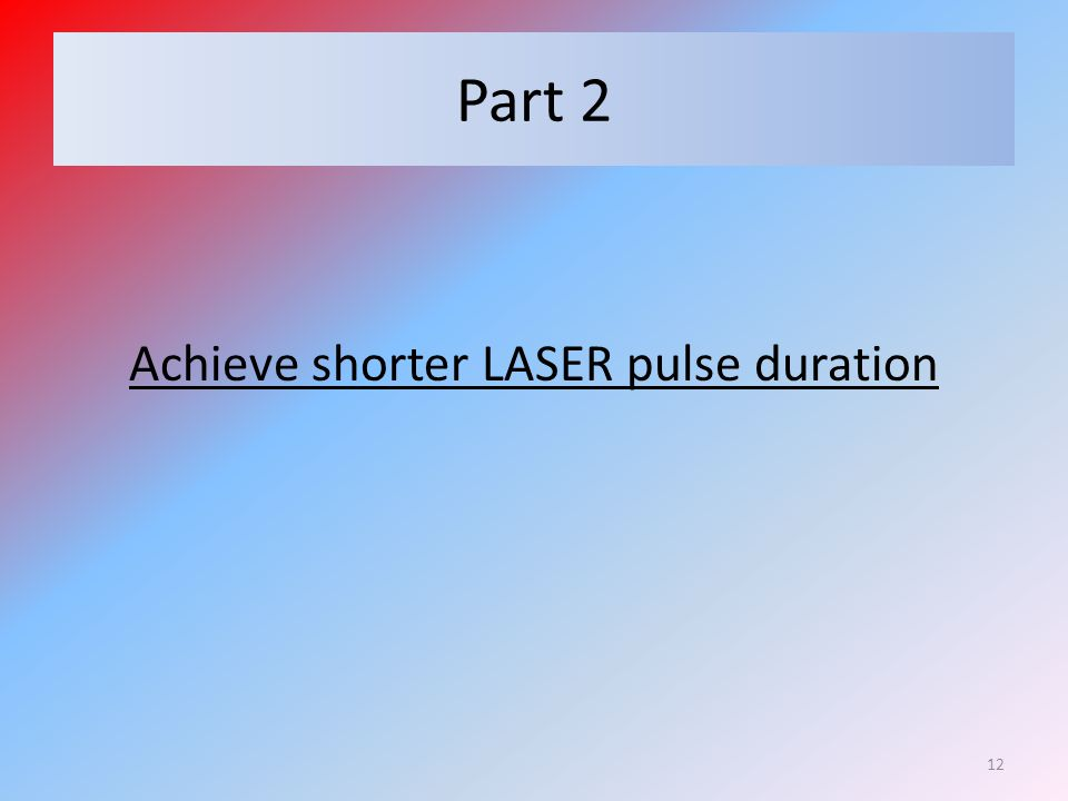 Need to shorten wavelength Problem: pulse length limited by optical period – Solution: reach shorter wavelengths Problem: few LASERs below 200nm – Solution: generate harmonic wavelengths of a LASER beam.