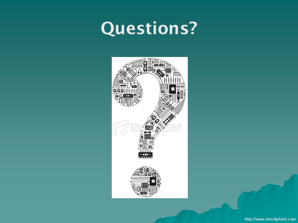 Questions? http://www.istockphoto.com