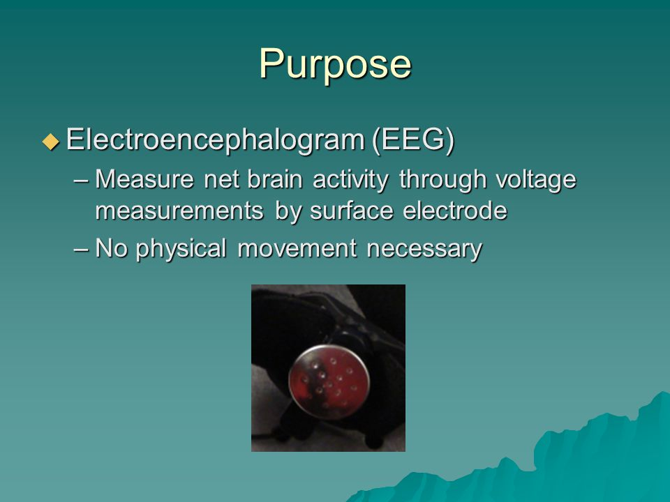 Purpose  Interface Device –EEG Measurements  Brain Activity –Device of choice http://www.ipmc.cnrs.frwww2.latech.edu ?
