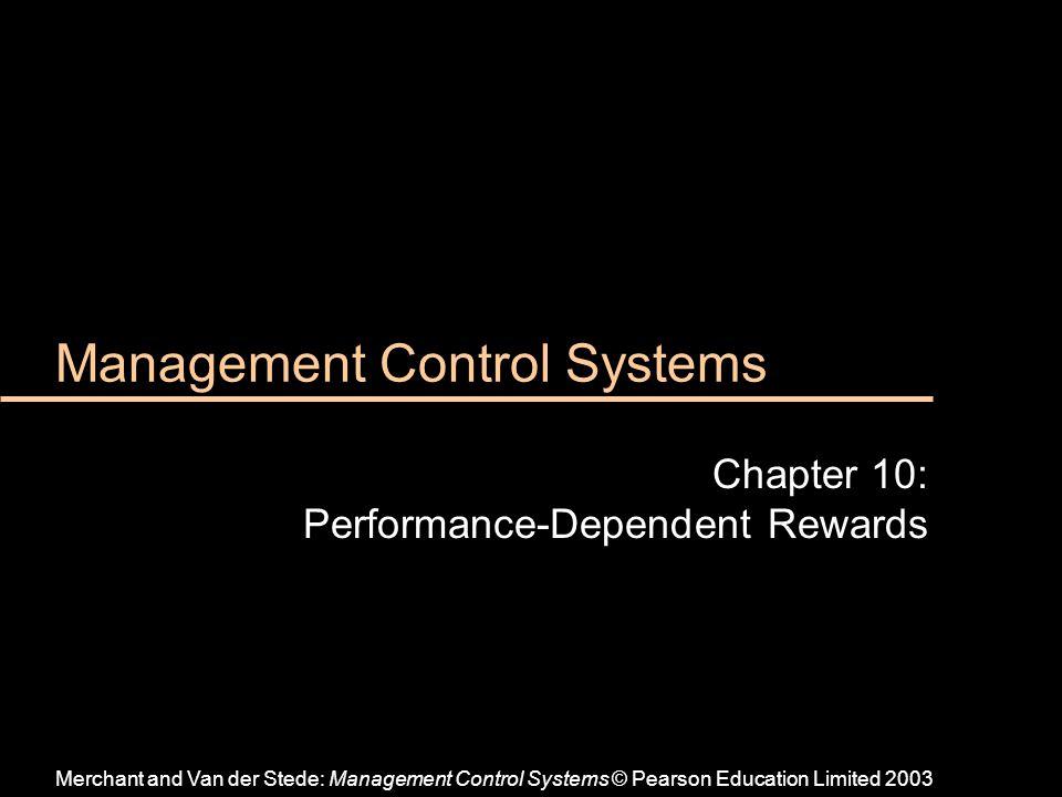 Management Control Systems Chapter 10: Performance-Dependent Rewards Merchant and Van der Stede: Management Control Systems © Pearson Education Limited 2003