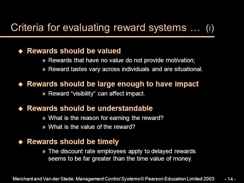 Merchant and Van der Stede: Management Control Systems © Pearson Education Limited 2003 - 14 - u Rewards should be valued »Rewards that have no value