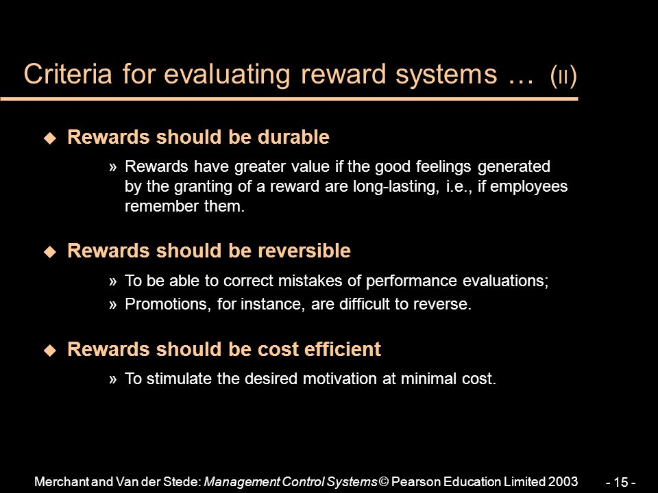 Merchant and Van der Stede: Management Control Systems © Pearson Education Limited 2003 - 15 - u Rewards should be durable »Rewards have greater value
