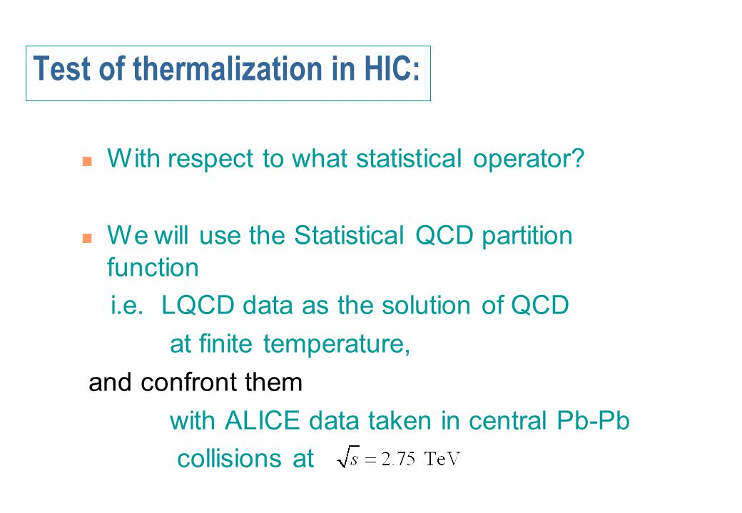 Test of thermalization in HIC: With respect to what statistical operator? We will use the Statistical QCD partition function i.e. LQCD data as the sol