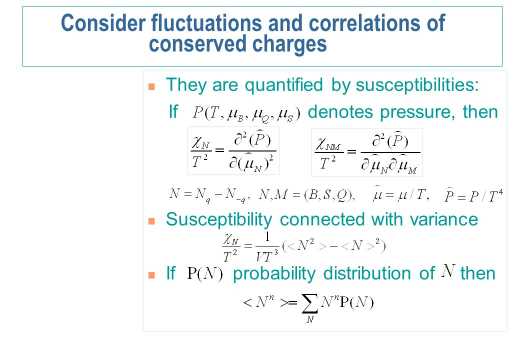 Consider fluctuations and correlations of conserved charges They are quantified by susceptibilities: If denotes pressure, then Susceptibility connecte