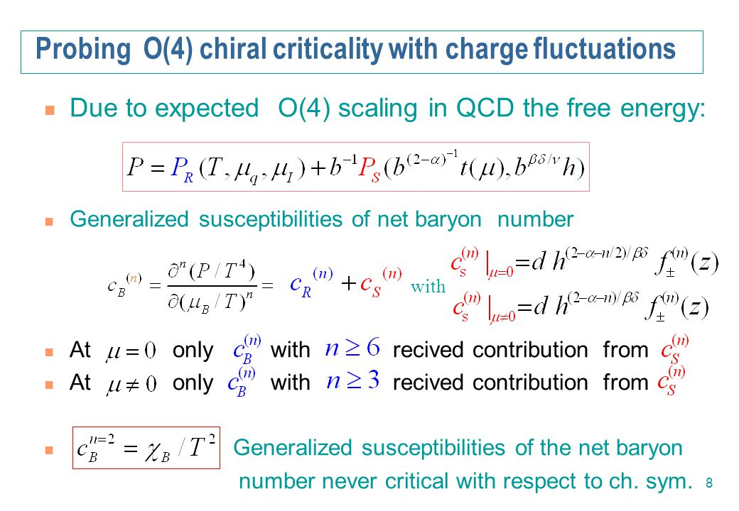 8 Due to expected O(4) scaling in QCD the free energy: Generalized susceptibilities of net baryon number At only with recived contribution from Genera