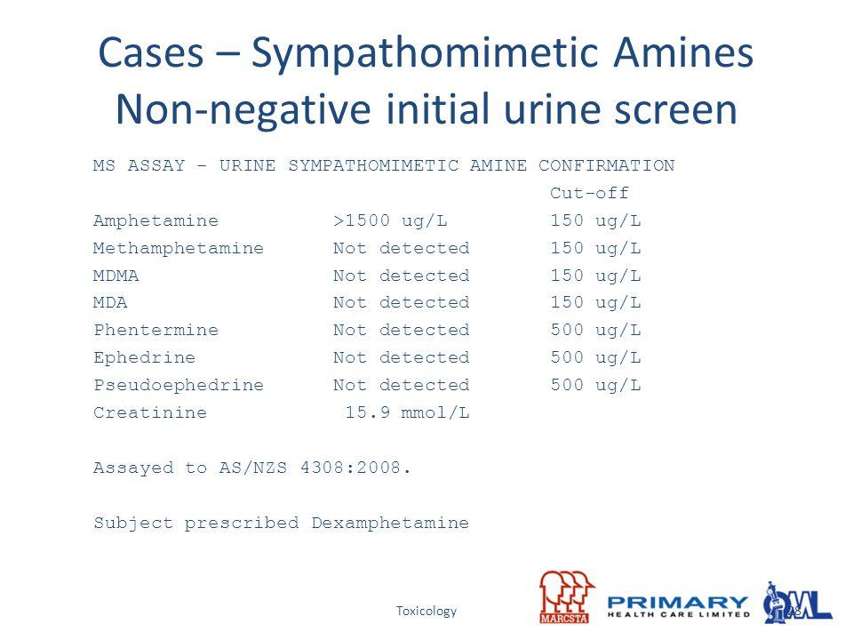 Toxicology Cases – Sympathomimetic Amines Non-negative initial urine screen MS ASSAY - URINE SYMPATHOMIMETIC AMINE CONFIRMATION Cut-off Amphetamine >1