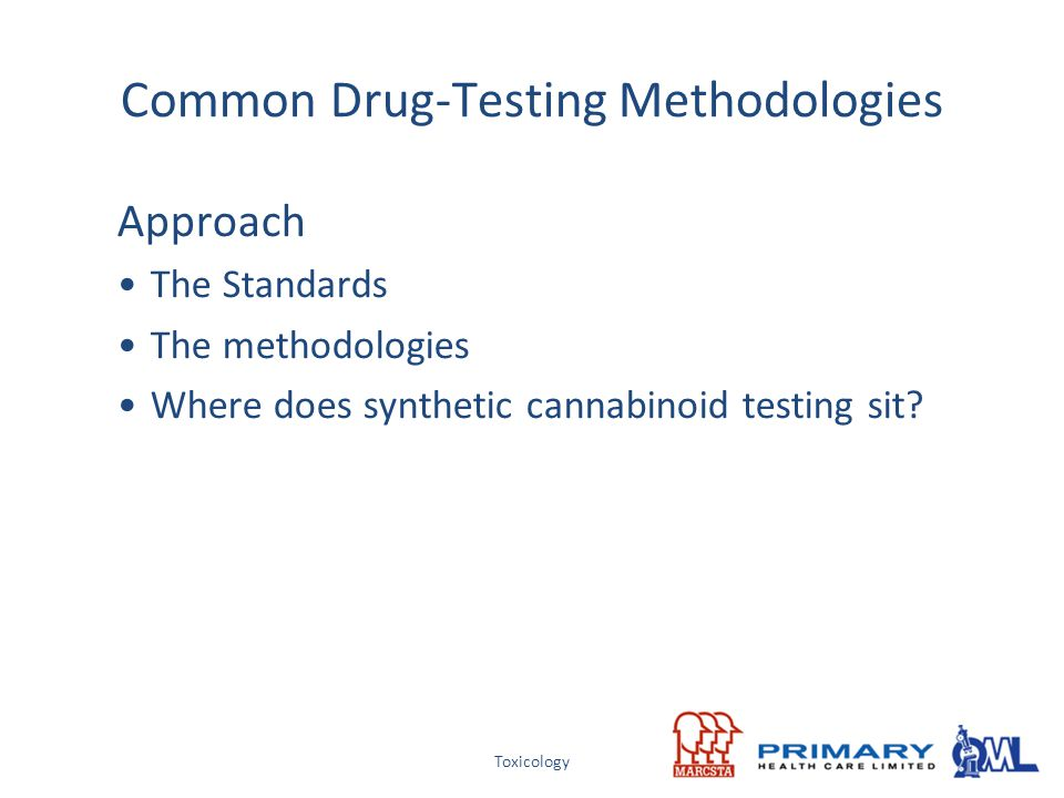 Toxicology Common Drug-Testing Methodologies Approach The Standards The methodologies Where does synthetic cannabinoid testing sit?