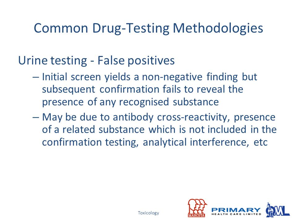 Toxicology Urine testing - False positives – Initial screen yields a non-negative finding but subsequent confirmation fails to reveal the presence of