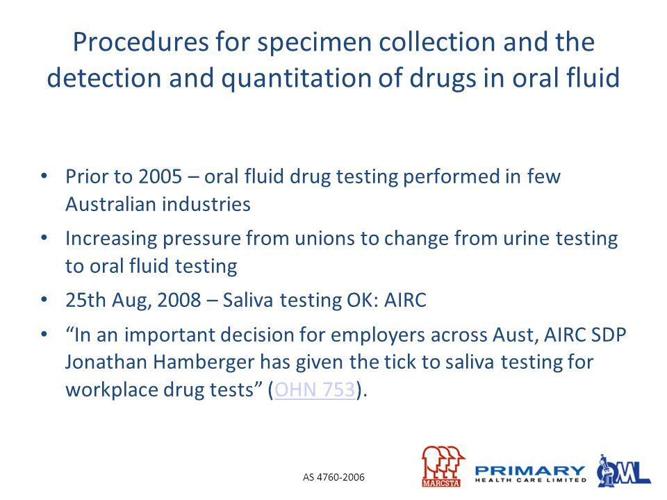 Procedures for specimen collection and the detection and quantitation of drugs in oral fluid Prior to 2005 – oral fluid drug testing performed in few