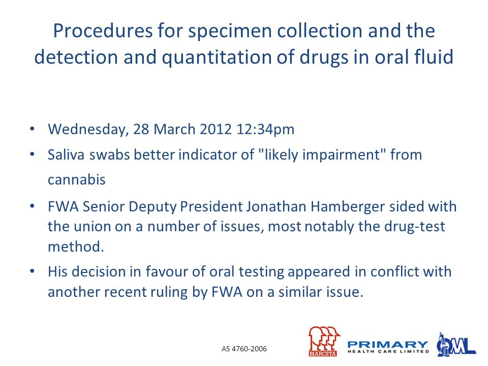 Procedures for specimen collection and the detection and quantitation of drugs in oral fluid Wednesday, 28 March 2012 12:34pm Saliva swabs better indi