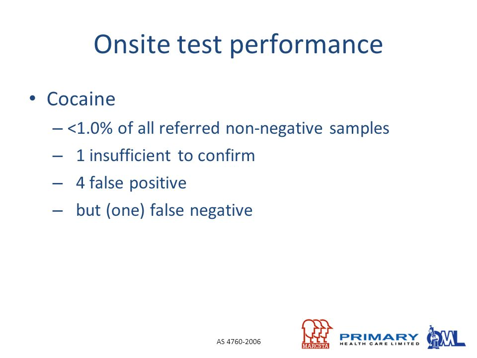 Onsite test performance Cocaine – <1.0% of all referred non-negative samples – 1 insufficient to confirm – 4 false positive – but (one) false negative