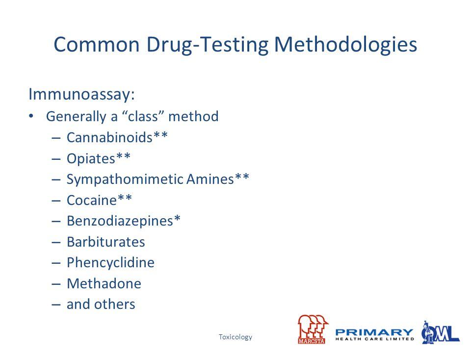 "Toxicology Immunoassay: Generally a ""class"" method – Cannabinoids** – Opiates** – Sympathomimetic Amines** – Cocaine** – Benzodiazepines* – Barbiturat"