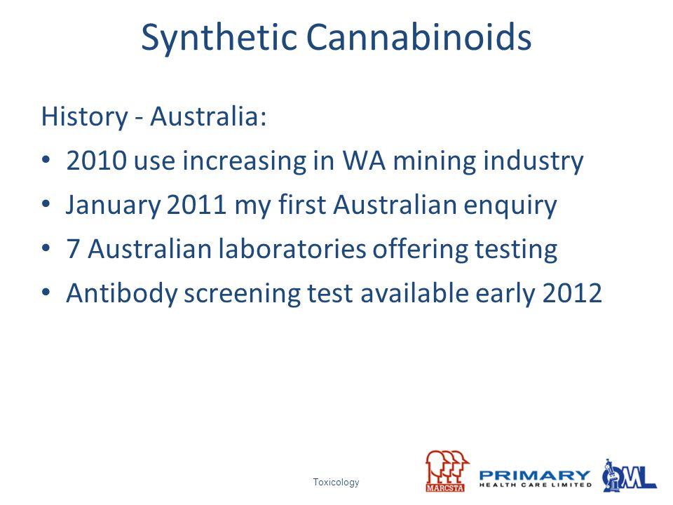 Synthetic Cannabinoids History - Australia: 2010 use increasing in WA mining industry January 2011 my first Australian enquiry 7 Australian laboratori